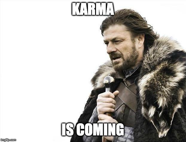 karma is coming
